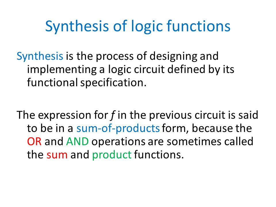 Synthesis of logic functions Synthesis is the process of designing and implementing a logic circuit defined by its functional specification.