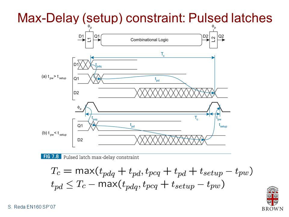 S. Reda EN160 SP'07 Max-Delay (setup) constraint: Pulsed latches