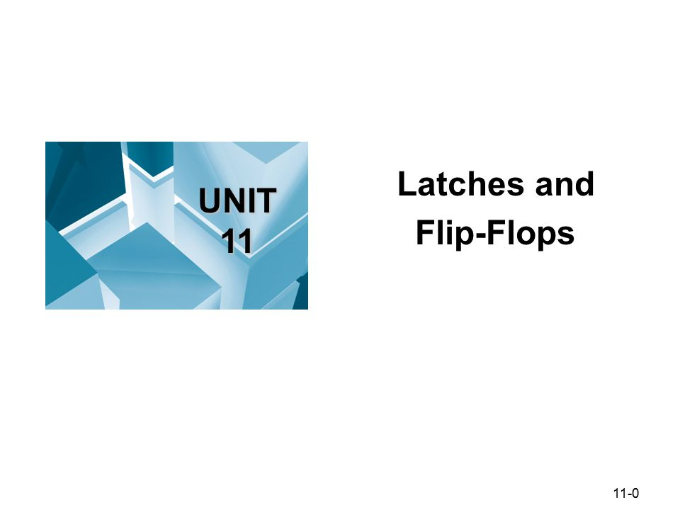 11-0 Latches and Flip-Flops © 2010. Cengage Learning, Engineering. All Rights Reserved. 1-0 UNIT 11