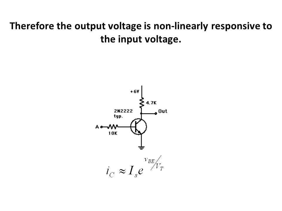 Therefore the output voltage is non-linearly responsive to the input voltage.