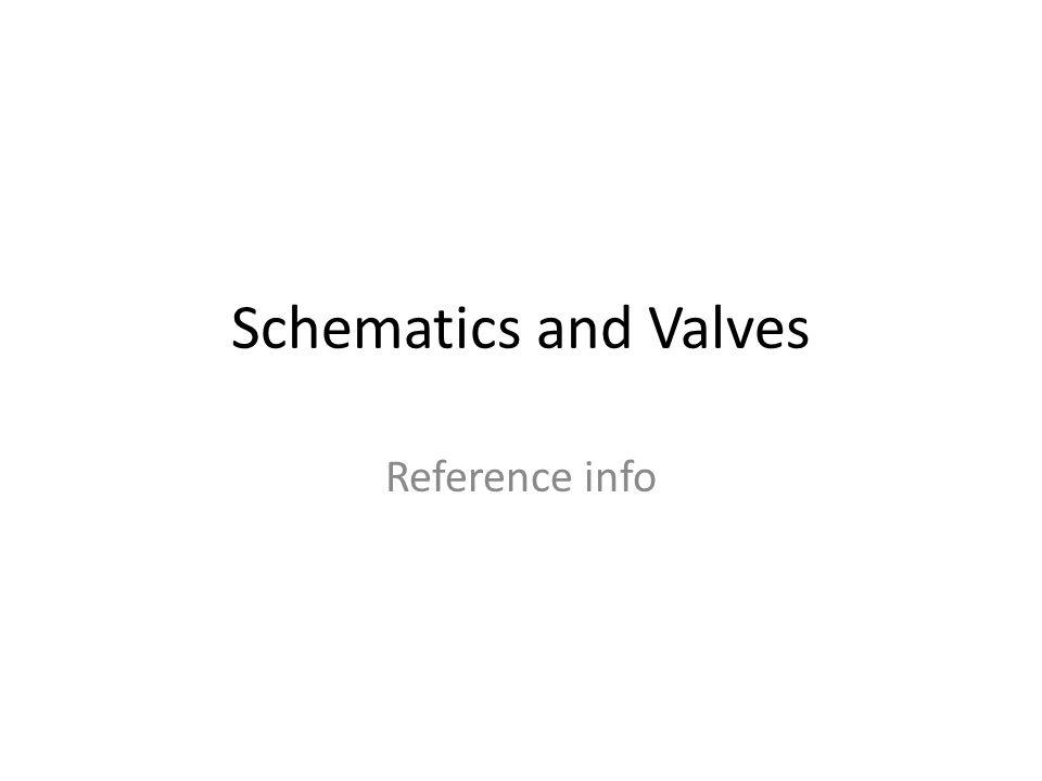 Schematics and Valves Reference info