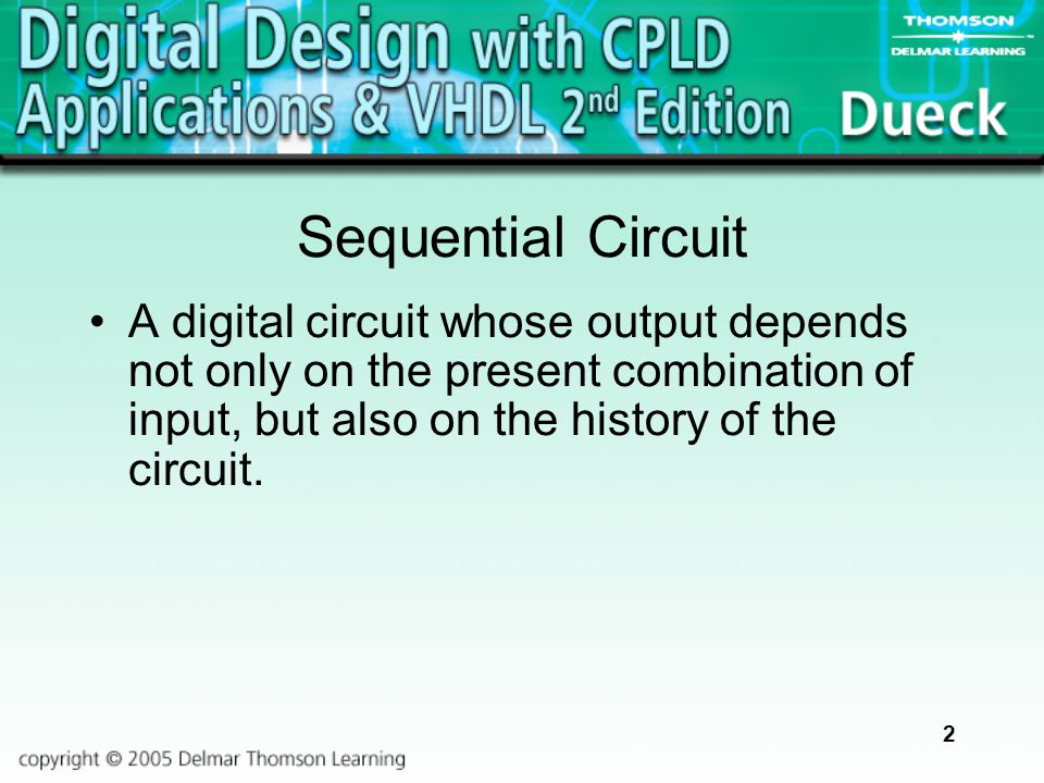 2 Sequential Circuit A digital circuit whose output depends not only on the present combination of input, but also on the history of the circuit.