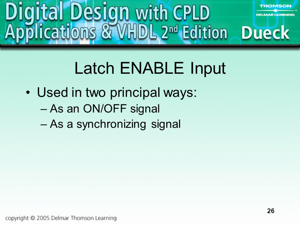 26 Latch ENABLE Input Used in two principal ways: –As an ON/OFF signal –As a synchronizing signal