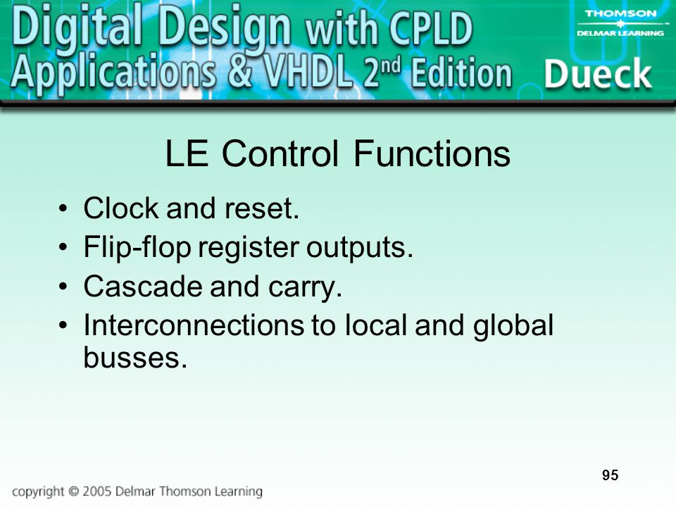 95 LE Control Functions Clock and reset. Flip-flop register outputs. Cascade and carry. Interconnections to local and global busses.