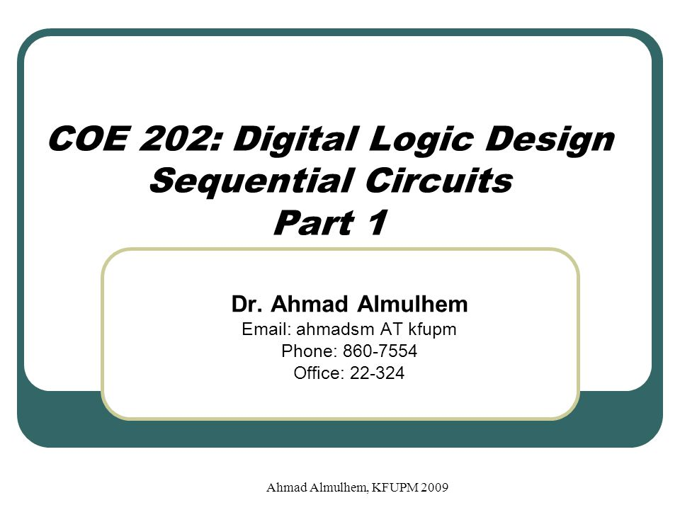 COE 202: Digital Logic Design Sequential Circuits Part 1 Dr.