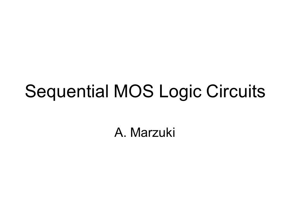 Sequential MOS Logic Circuits A. Marzuki