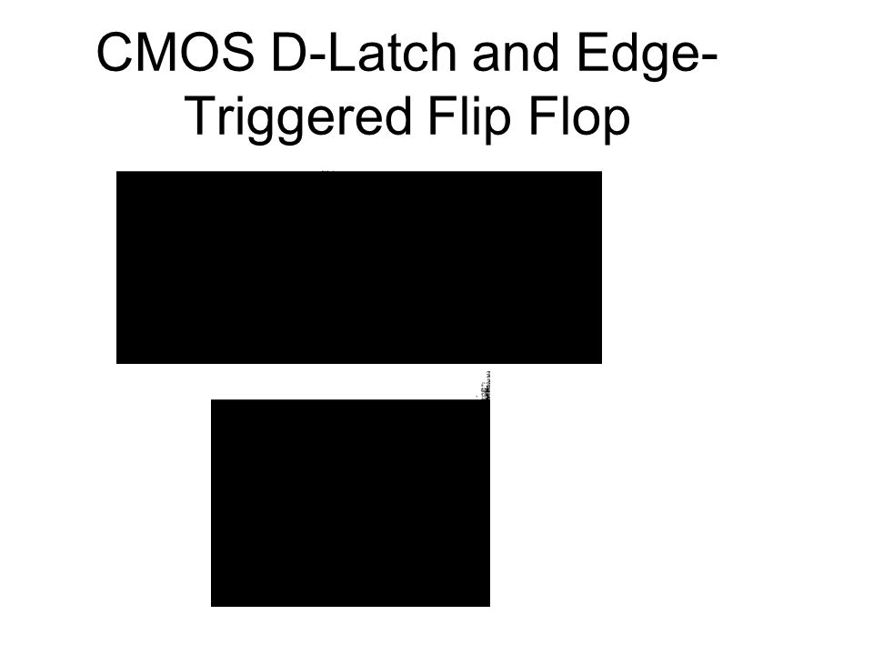 CMOS D-Latch and Edge- Triggered Flip Flop