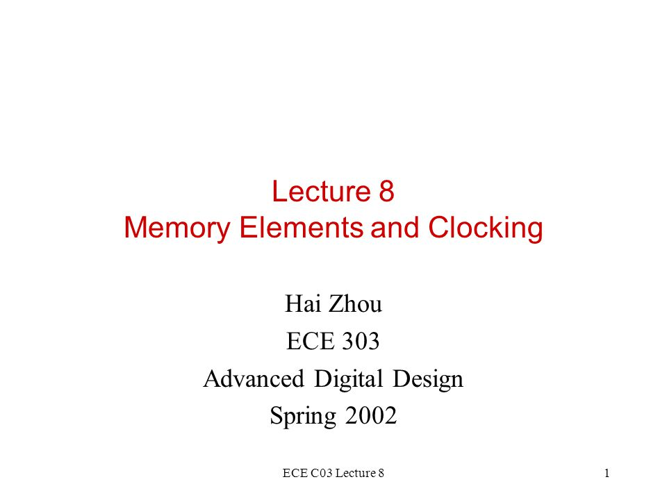 ECE C03 Lecture 82 Outline Sequential logic networks Latches (RS Latch) Flip-flops (D and JK) Timing issues (setup and hold times) READING: Katz 6.1, 6.2, 6.3, Dewey 8.1, 8.2