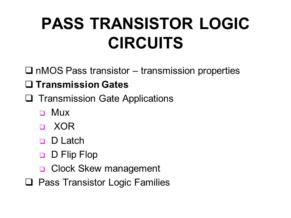 TRANSMISSION GATES  NMOS pass transistor passes a strong 0 and a weak 1.