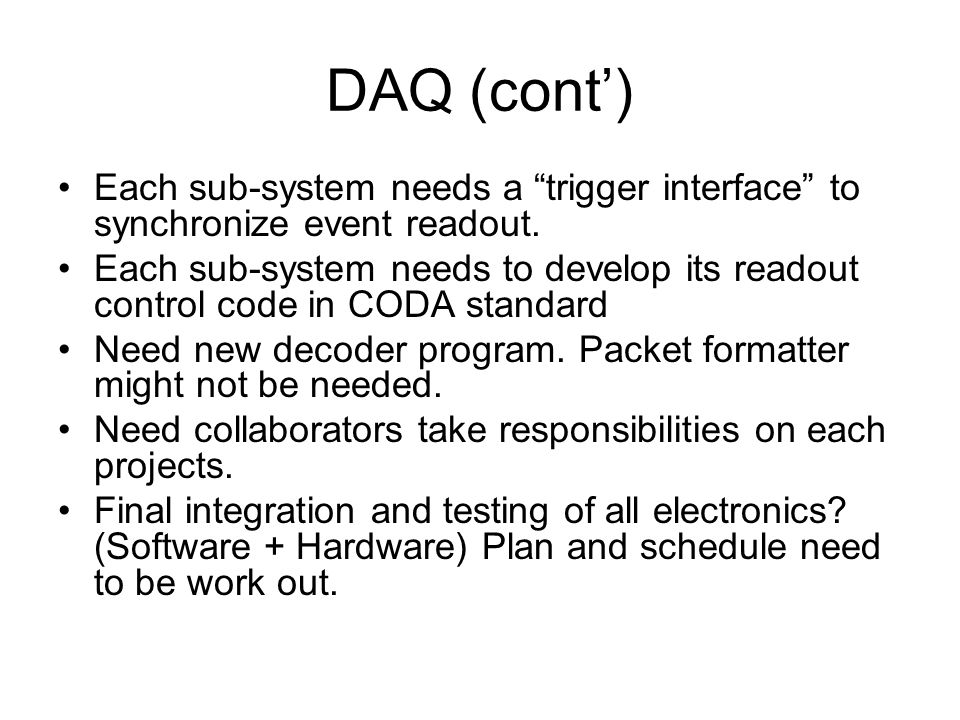 DAQ (cont') Each sub-system needs a trigger interface to synchronize event readout.