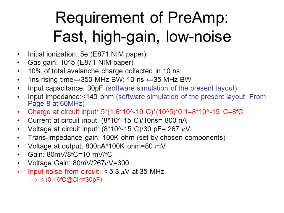 Requirement of PreAmp: Fast, high-gain, low-noise Initial ionization: 5e (E871 NIM paper) Gas gain: 10^5 (E871 NIM paper) 10% of total avalanche charge collected in 10 ns.