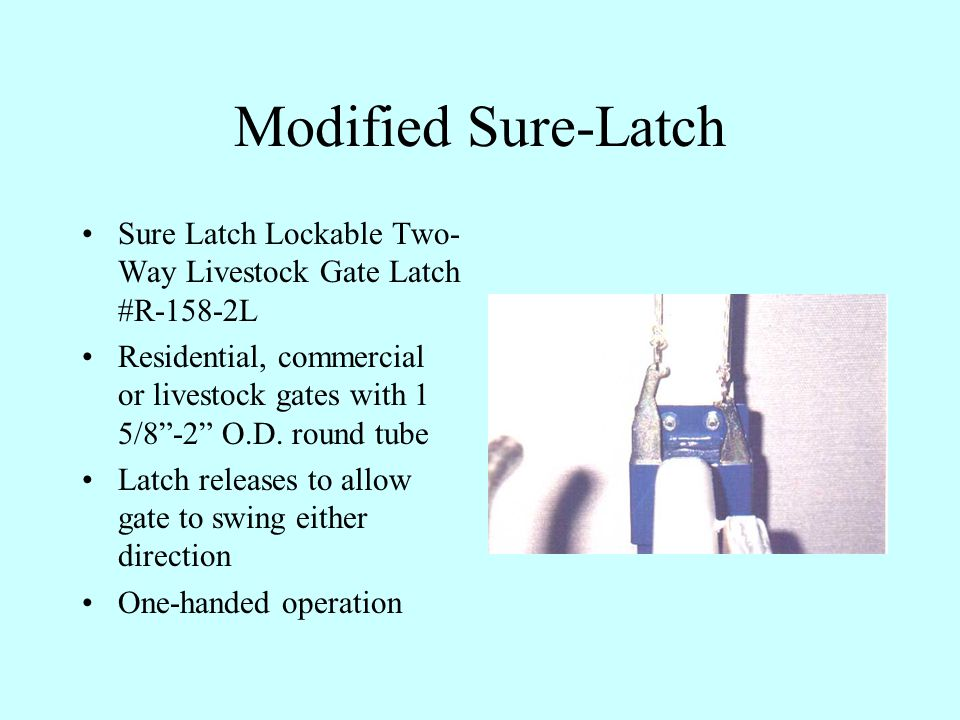 Modified Sure-Latch Sure Latch Lockable Two- Way Livestock Gate Latch #R-158-2L Residential, commercial or livestock gates with 1 5/8 -2 O.D.