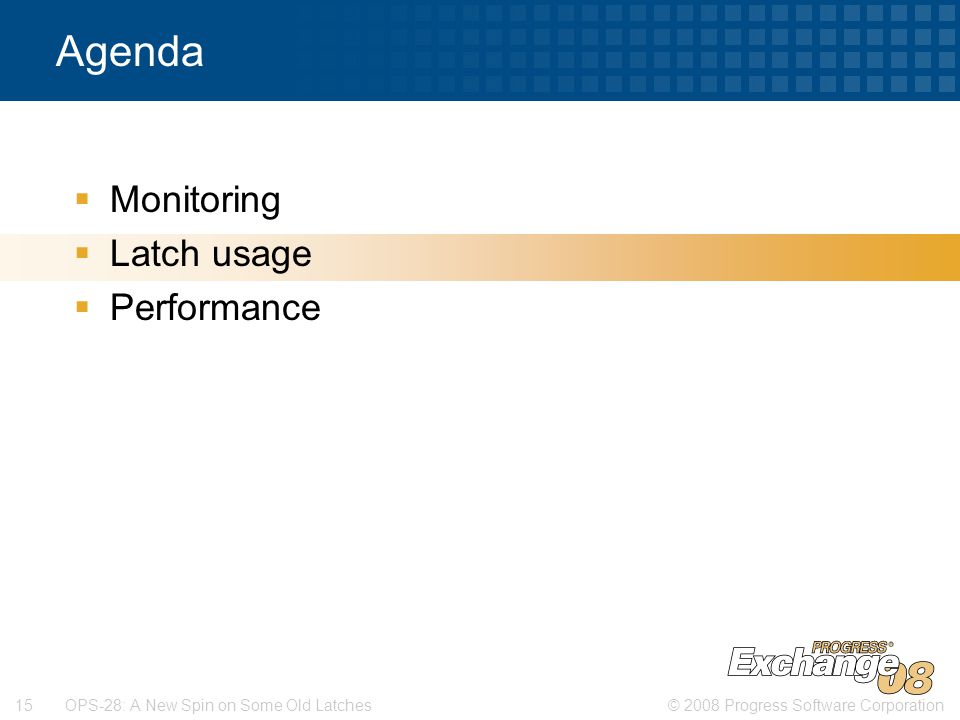 © 2008 Progress Software Corporation15 OPS-28: A New Spin on Some Old Latches Agenda  Monitoring  Latch usage  Performance