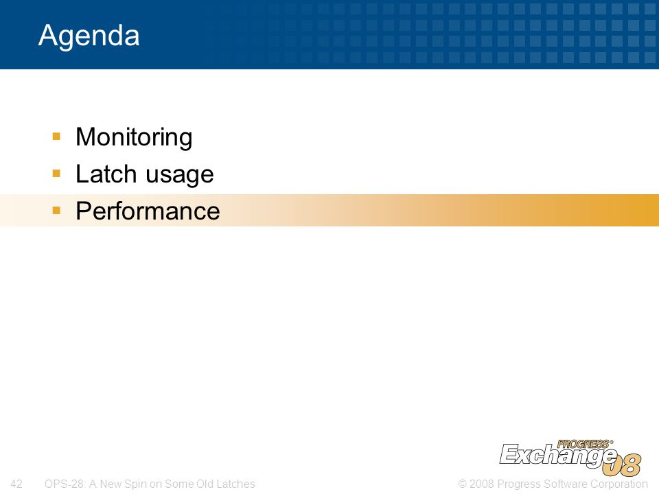 © 2008 Progress Software Corporation42 OPS-28: A New Spin on Some Old Latches Agenda  Monitoring  Latch usage  Performance