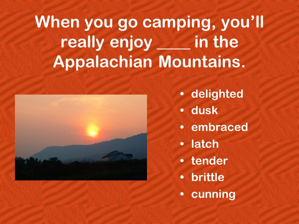 When you go camping, you'll really enjoy ____ in the Appalachian Mountains.