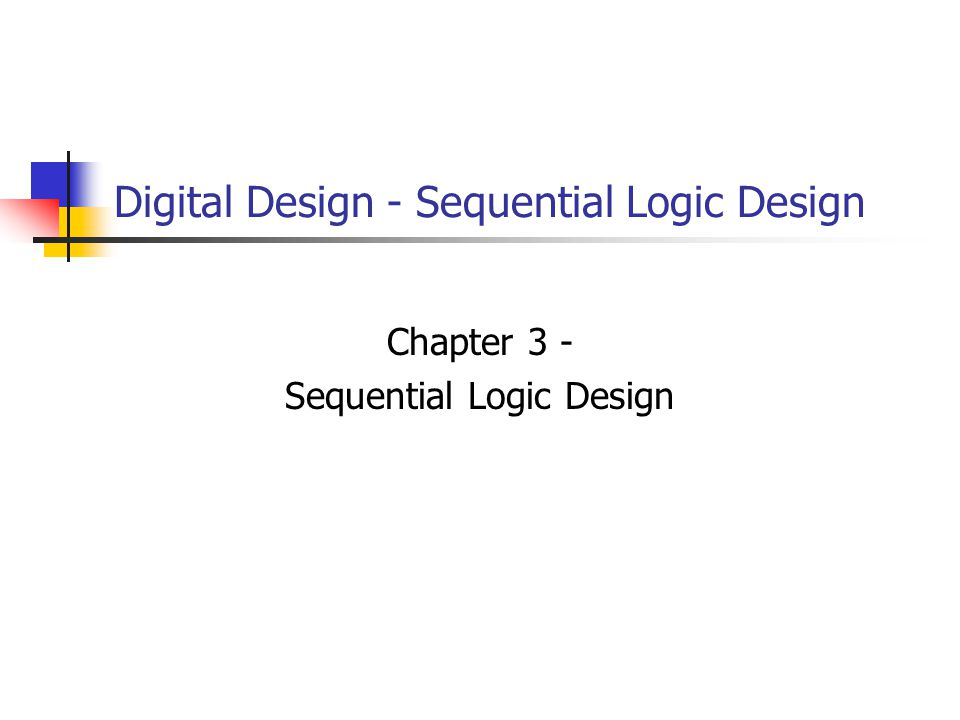 Digital Design - Sequential Logic Design Chapter 3 - Sequential Logic Design