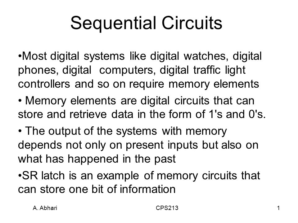 A. Abhari CPS2131 Sequential Circuits Most digital systems like digital watches, digital phones, digital computers, digital traffic light controllers