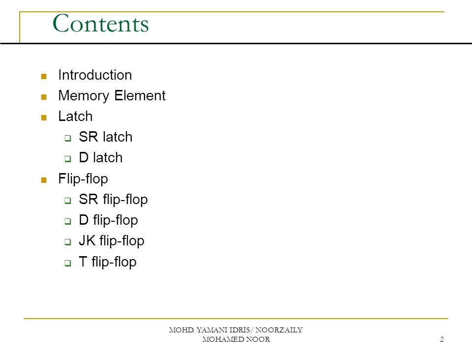 MOHD. YAMANI IDRIS/ NOORZAILY MOHAMED NOOR 2 Contents Introduction Memory Element Latch  SR latch  D latch Flip-flop  SR flip-flop  D flip-flop 
