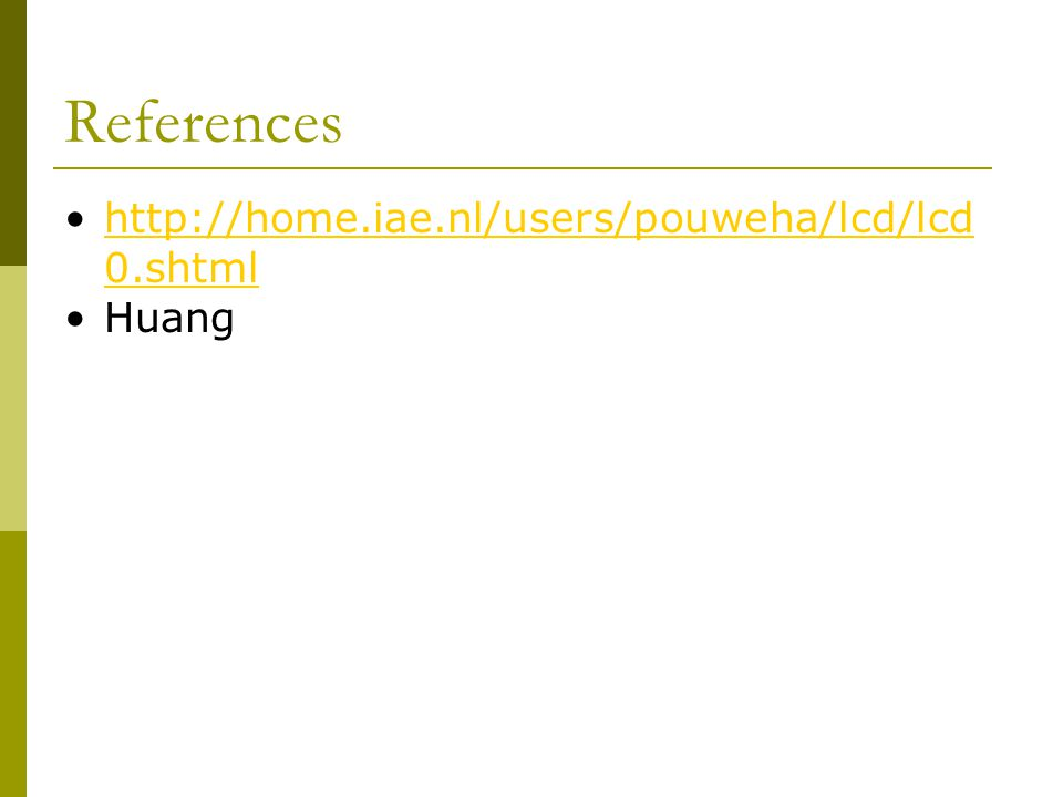 References http://home.iae.nl/users/pouweha/lcd/lcd 0.shtmlhttp://home.iae.nl/users/pouweha/lcd/lcd 0.shtml Huang