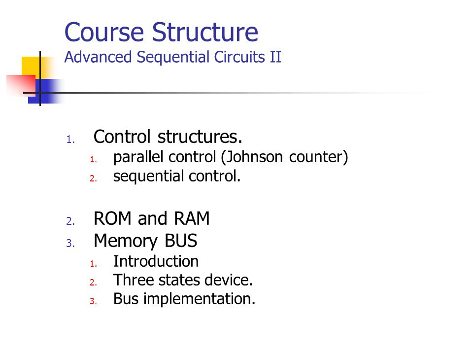 Course Structure Advanced Sequential Circuits II 1.