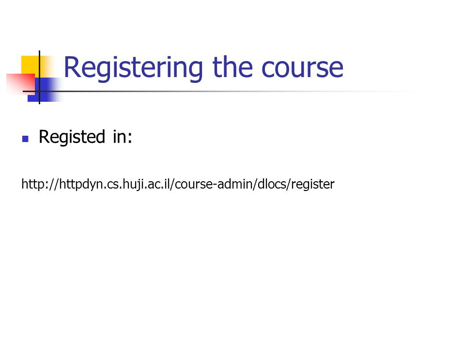 Registering the course Registed in: http://httpdyn.cs.huji.ac.il/course-admin/dlocs/register