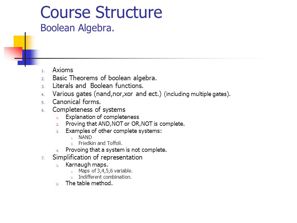 Course Structure Basic Combinatorial Circuits 1.Representation of binary system in computers 1.