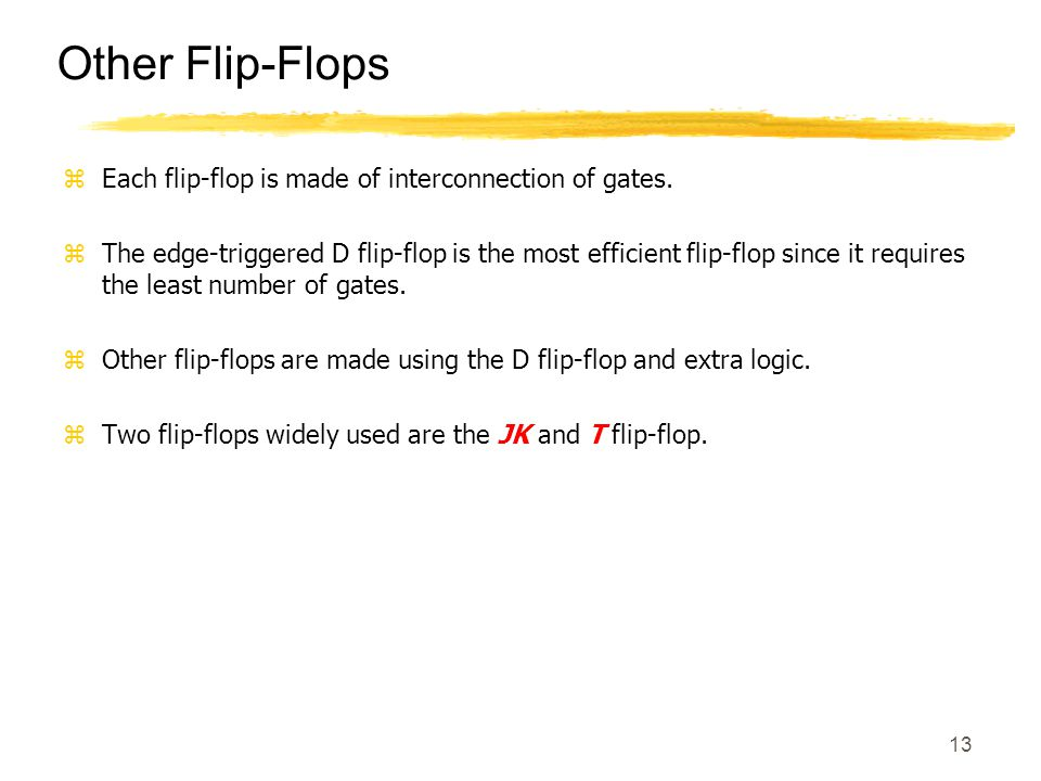13 Other Flip-Flops zEach flip-flop is made of interconnection of gates.