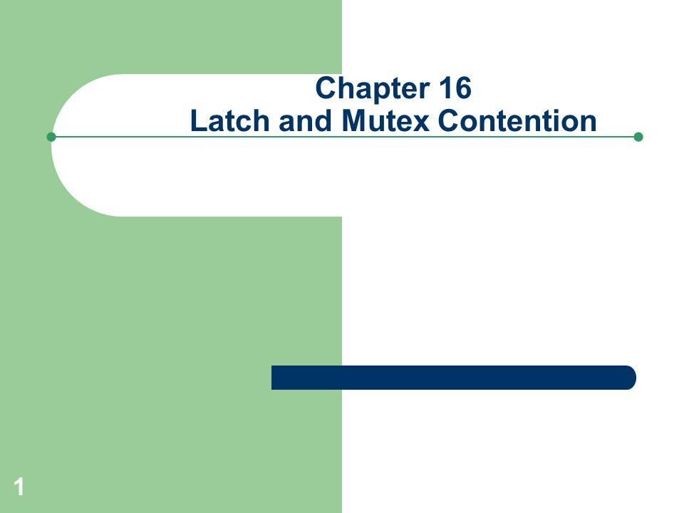 1 Chapter 16 Latch and Mutex Contention