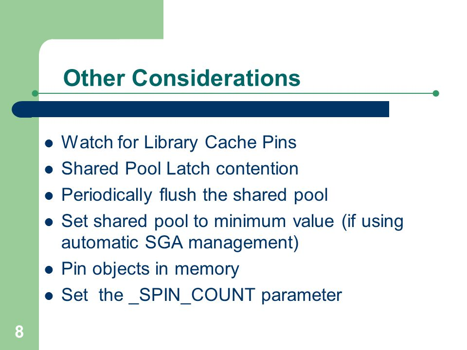 9 Cache Buffers Chains Latch Needed to access block from buffer cache Contention occurs with high logical read rate Reduce contention by tuning SQL – Turn unselective SQL to selective SQL – Proper index usage See V$LATCH_CHILDREN for details See X$BH (as 'SYS' user)