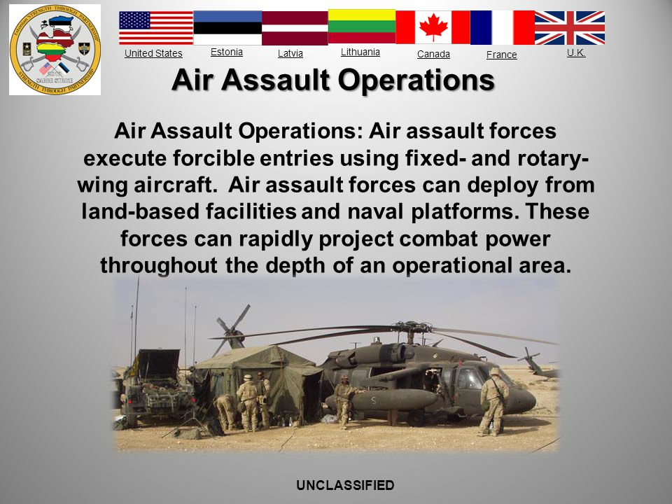 United States Estonia Latvia Lithuania France Canada U.K. Air Assault Operations Air Assault Operations: Air assault forces execute forcible entries u