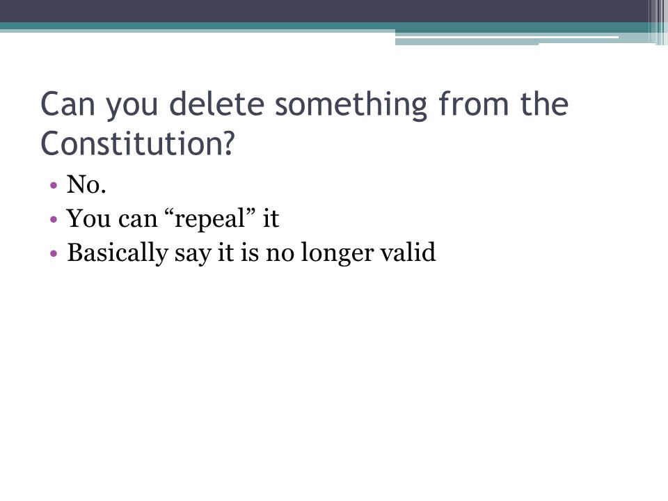 Can you delete something from the Constitution.No.