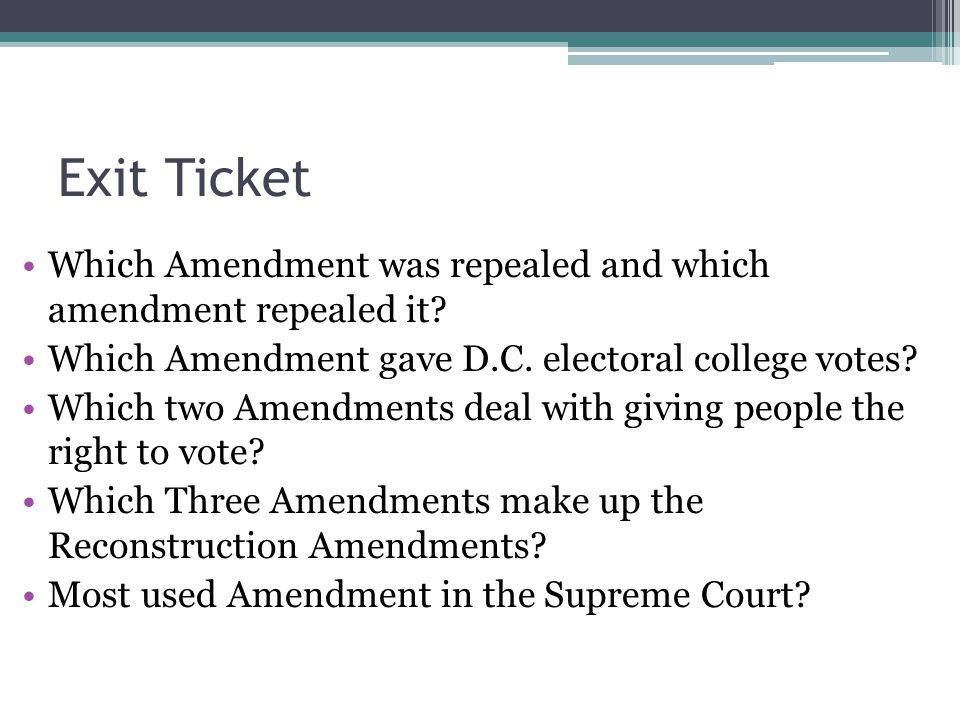 Exit Ticket Which Amendment was repealed and which amendment repealed it.