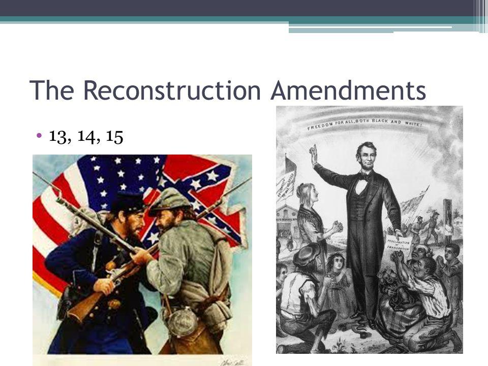 The Reconstruction Amendments 13, 14, 15