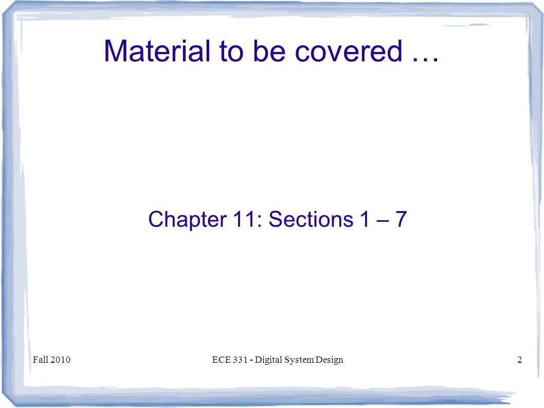 Fall 2010ECE Digital System Design2 Material to be covered … Chapter 11: Sections 1 – 7