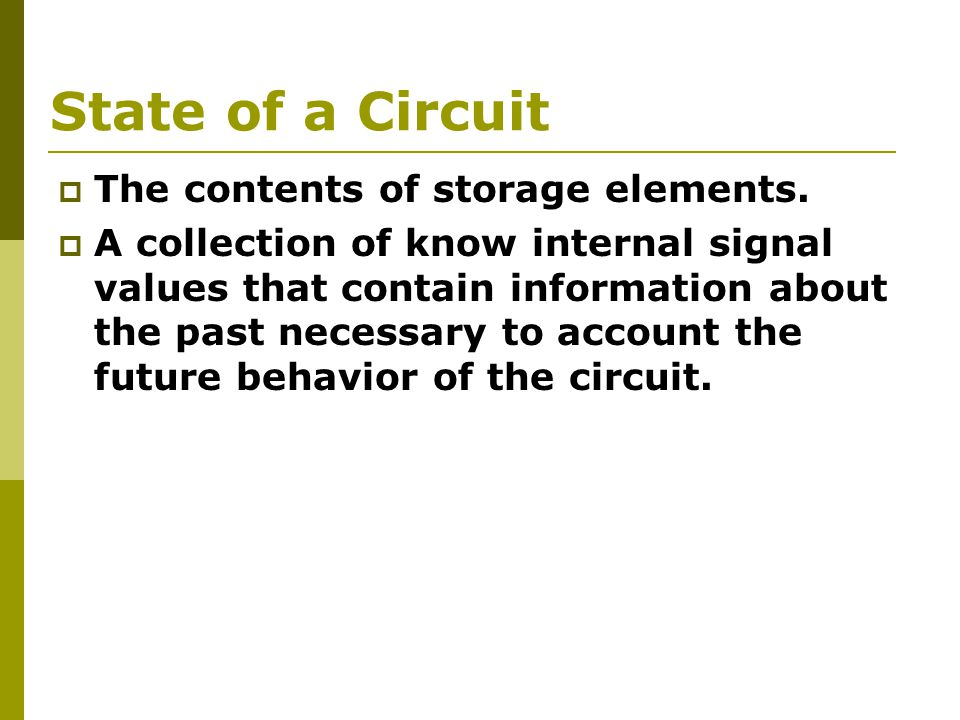 State of a Circuit  The contents of storage elements.