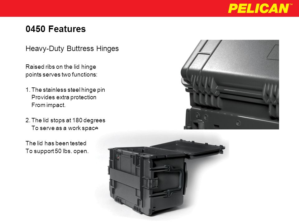 0450 Features The Pelican Tool Case has extra Deep handles on each end that Can be lifted from any direction.