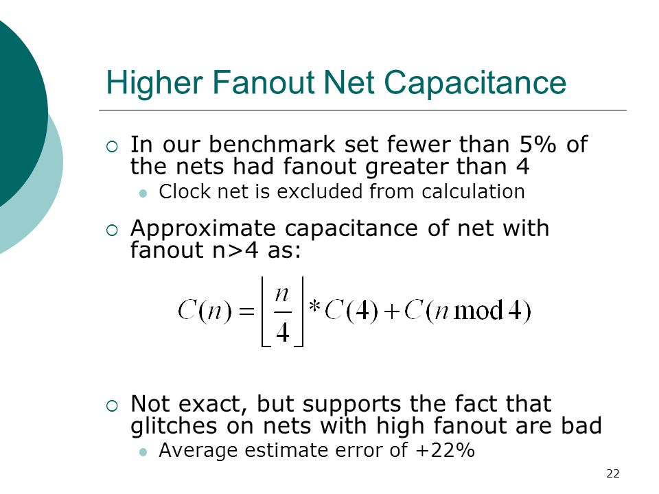 22 Higher Fanout Net Capacitance  In our benchmark set fewer than 5% of the nets had fanout greater than 4 Clock net is excluded from calculation  A