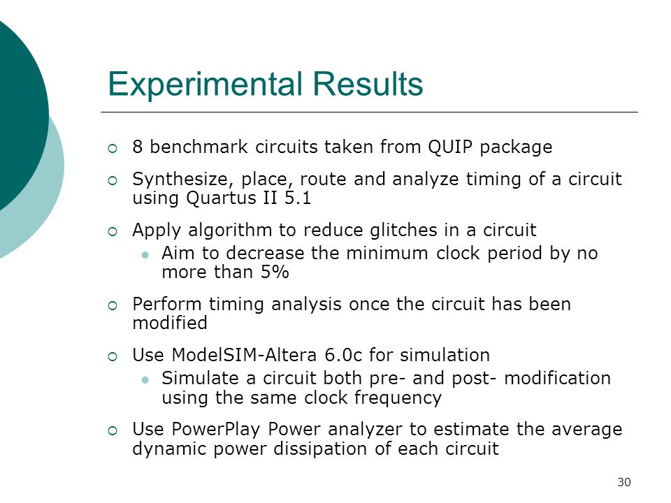 30 Experimental Results  8 benchmark circuits taken from QUIP package  Synthesize, place, route and analyze timing of a circuit using Quartus II 5.1