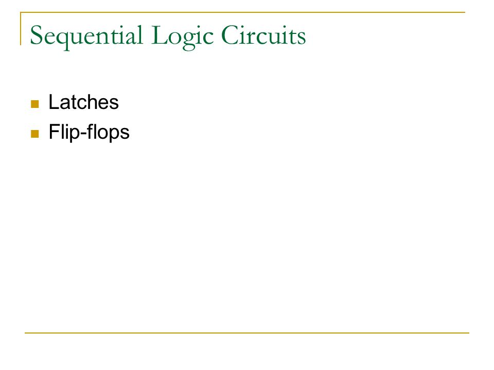 Sequential Logic Circuits Latches Flip-flops