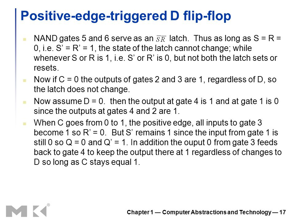 Chapter 1 — Computer Abstractions and Technology — 17 Positive-edge-triggered D flip-flop NAND gates 5 and 6 serve as an latch.