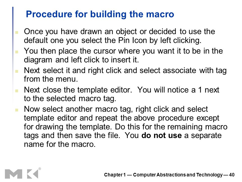 Chapter 1 — Computer Abstractions and Technology — 40 Procedure for building the macro Once you have drawn an object or decided to use the default one