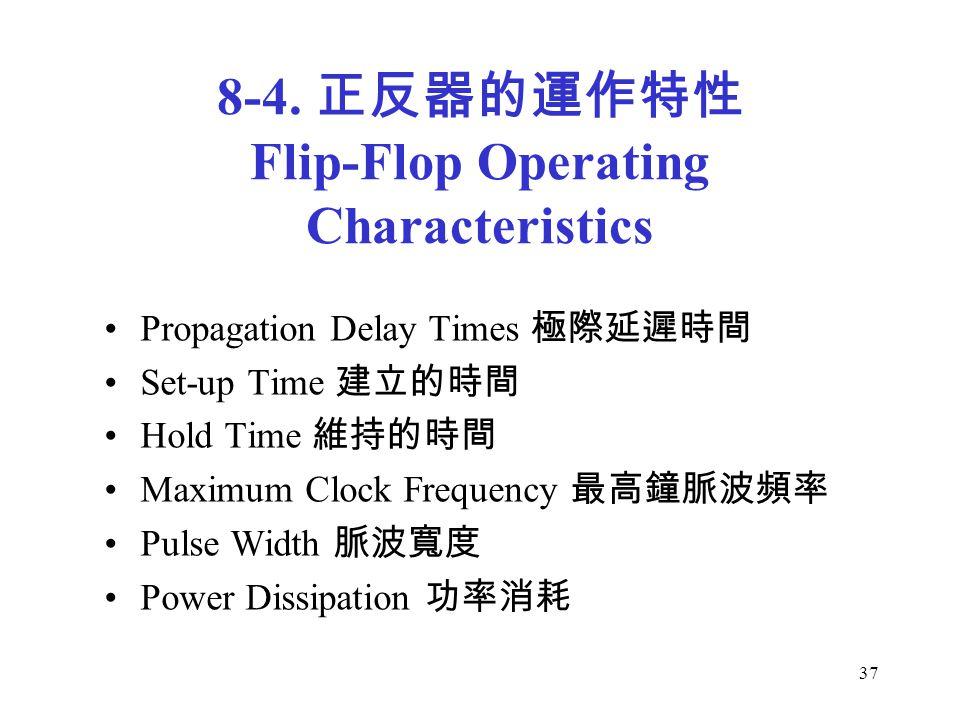 37 Propagation Delay Times 極際延遲時間 Set-up Time 建立的時間 Hold Time 維持的時間 Maximum Clock Frequency 最高鐘脈波頻率 Pulse Width 脈波寬度 Power Dissipation 功率消耗 8-4.