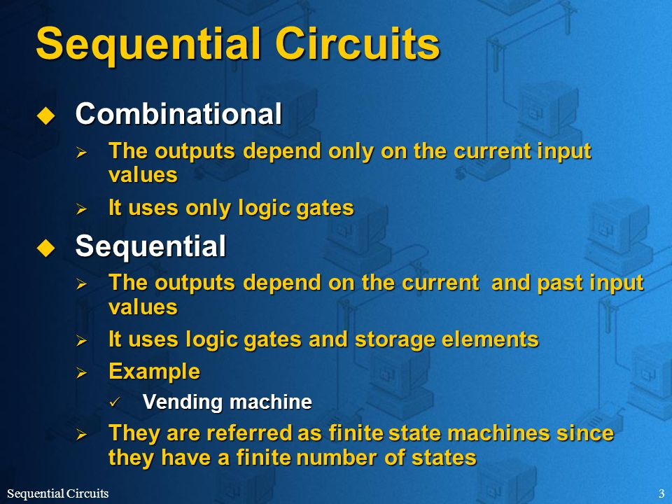Sequential Circuits34 Example (Cont.) In the next state, g is replaced with e In the next state, f is replaced with d