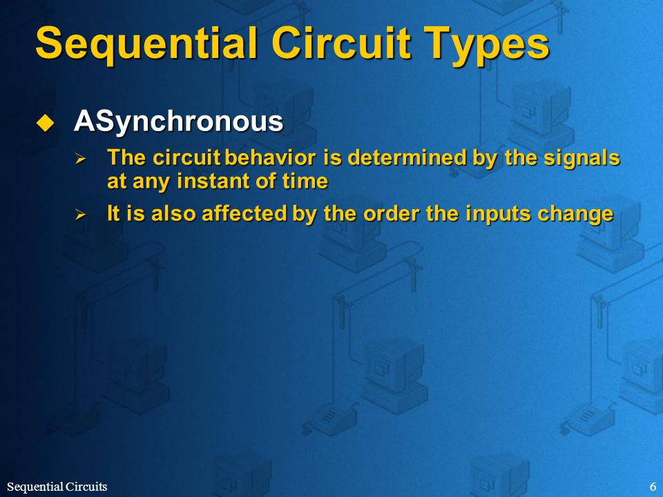 Sequential Circuits7 Clock  It emits a series of pulses with a precise pulse width and precise interval between consecutive pulses  Timing interval between the corresponding edges of two consecutive pulses is known as the clock cycle time, or period