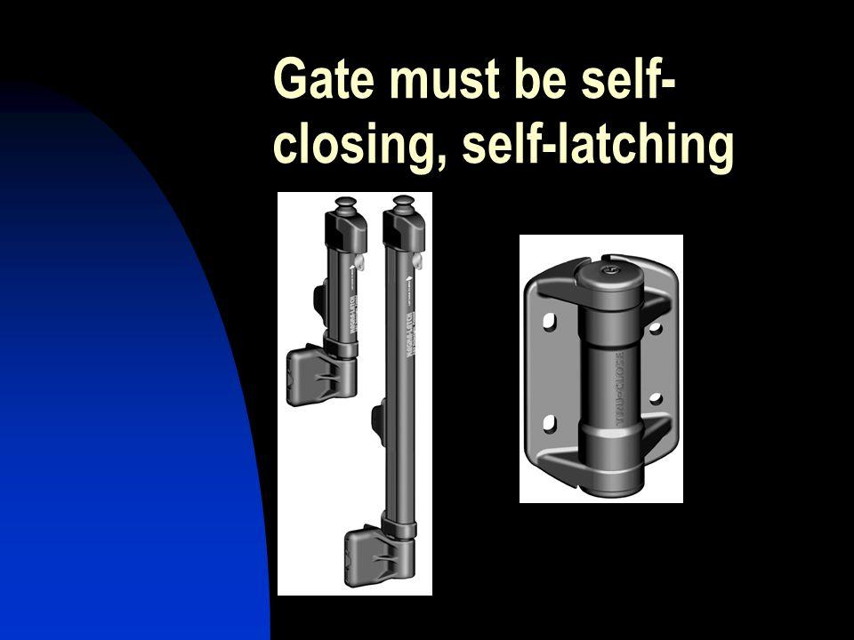 Gate must be self- closing, self-latching