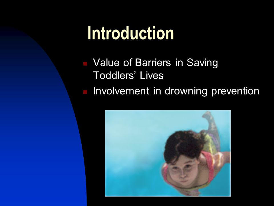 Introduction Value of Barriers in Saving Toddlers' Lives Involvement in drowning prevention