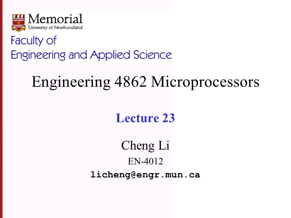 Engineering 4862 Microprocessors Lecture 23 Cheng Li EN-4012 licheng@engr.mun.ca