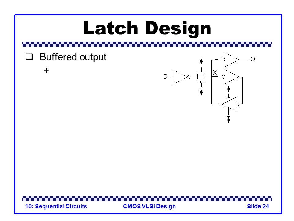 CMOS VLSI Design10: Sequential CircuitsSlide 24 Latch Design  Buffered output +