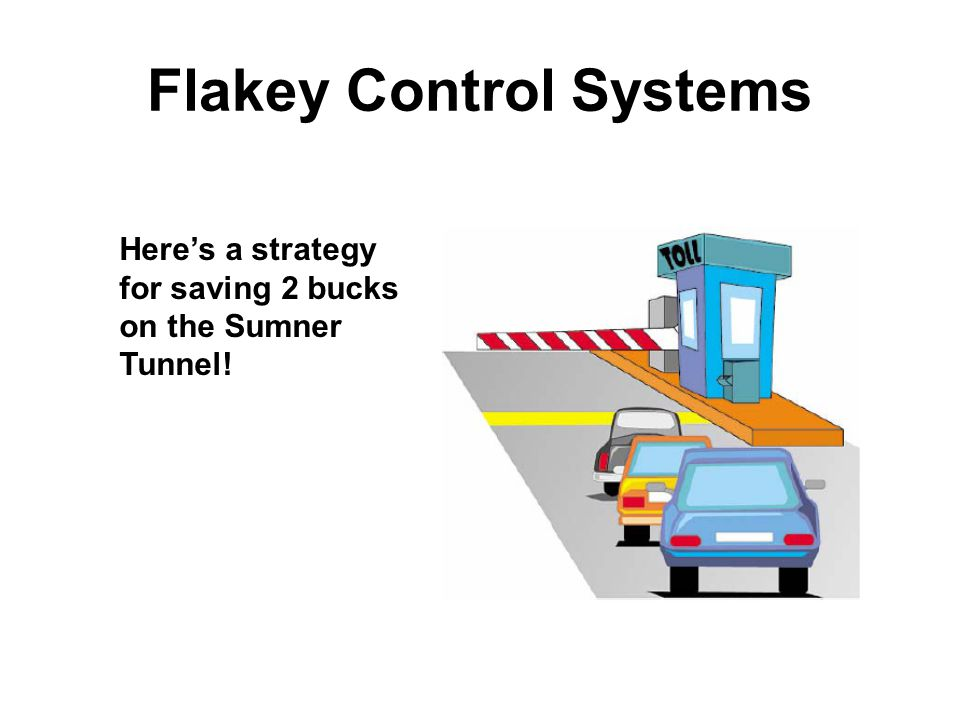 Flakey Control Systems Here's a strategy for saving 2 bucks on the Sumner Tunnel!