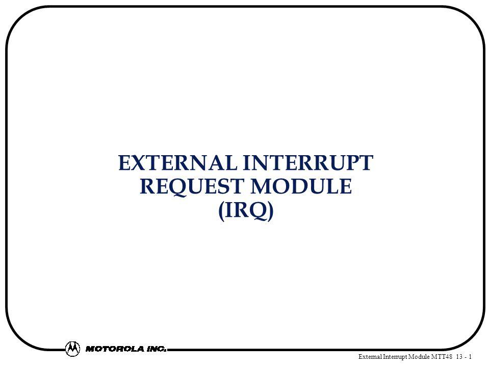 External Interrupt Module MTT48 13 - 1 EXTERNAL INTERRUPT REQUEST MODULE (IRQ)